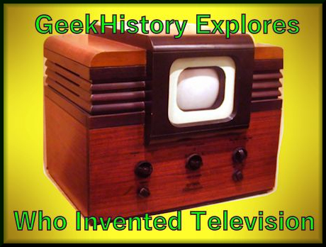 Geekhistory explores who invented television