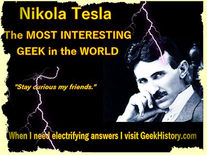 Nikola Tesla the most interesting geek in the world