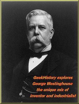 George Westinghouse a unique mix of inventor and industrialist